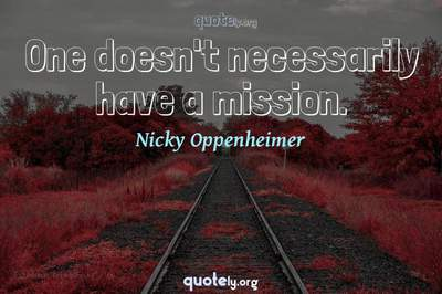 Photo Quote of One doesn't necessarily have a mission.