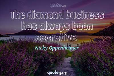 Photo Quote of The diamond business has always been secretive.