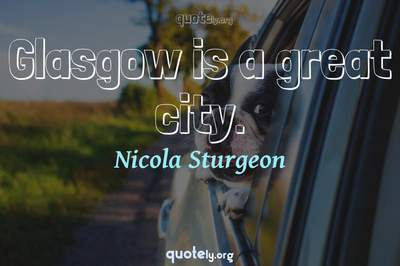 Photo Quote of Glasgow is a great city.