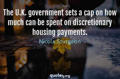 Photo Quote of The U.K. government sets a cap on how much can be spent on discretionary housing payments.