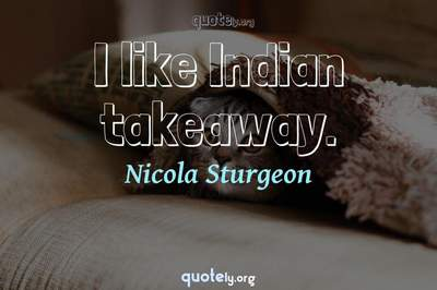 Photo Quote of I like Indian takeaway.
