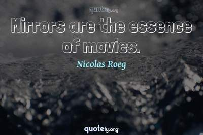 Photo Quote of Mirrors are the essence of movies.
