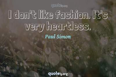 Photo Quote of I don't like fashion. It's very heartless.