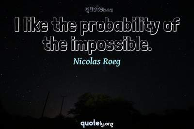 Photo Quote of I like the probability of the impossible.