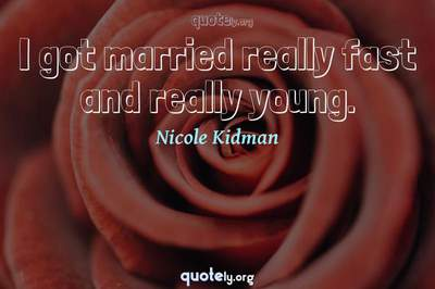 Photo Quote of I got married really fast and really young.