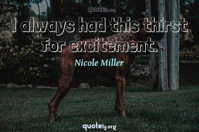 Photo Quote of I always had this thirst for excitement.