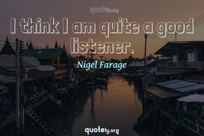 Photo Quote of I think I am quite a good listener.