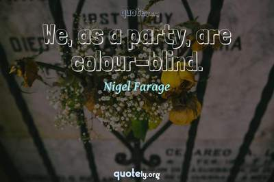 Photo Quote of We, as a party, are colour-blind.