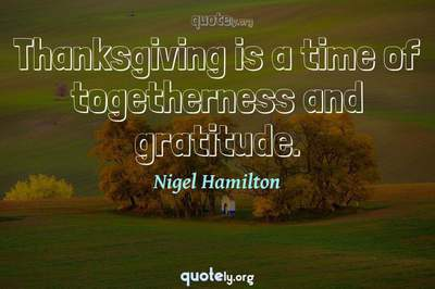 Photo Quote of Thanksgiving is a time of togetherness and gratitude.