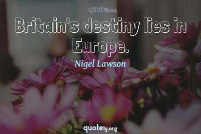 Photo Quote of Britain's destiny lies in Europe.