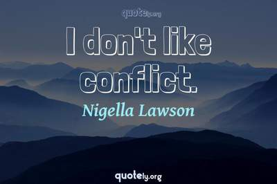 Photo Quote of I don't like conflict.