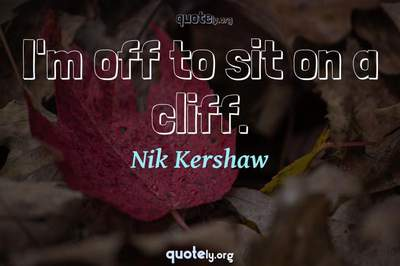 Photo Quote of I'm off to sit on a cliff.