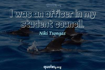 Photo Quote of I was an officer in my student council.