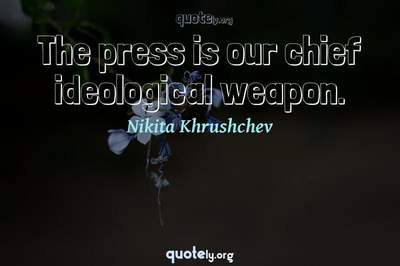 Photo Quote of The press is our chief ideological weapon.