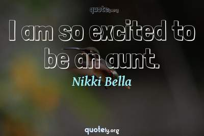 Photo Quote of I am so excited to be an aunt.