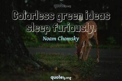 Photo Quote of Colorless green ideas sleep furiously.