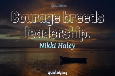 Photo Quote of Courage breeds leadership.