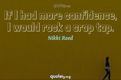 Photo Quote of If I had more confidence, I would rock a crop top.