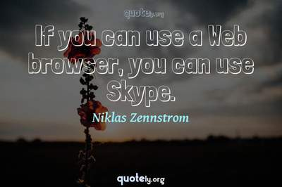 Photo Quote of If you can use a Web browser, you can use Skype.
