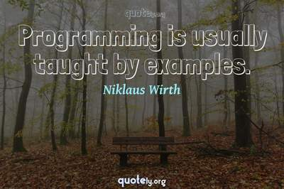Photo Quote of Programming is usually taught by examples.