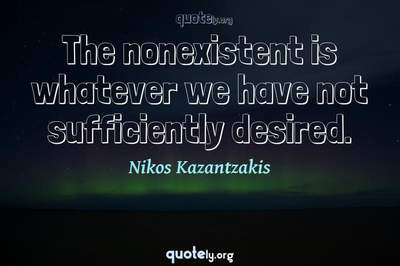 Photo Quote of The nonexistent is whatever we have not sufficiently desired.