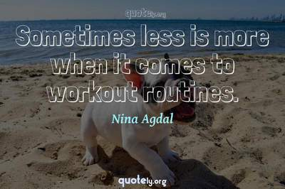 Photo Quote of Sometimes less is more when it comes to workout routines.