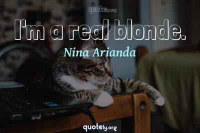 Photo Quote of I'm a real blonde.
