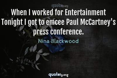 Photo Quote of When I worked for Entertainment Tonight I got to emcee Paul McCartney's press conference.