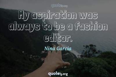 Photo Quote of My aspiration was always to be a fashion editor.