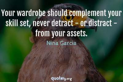 Photo Quote of Your wardrobe should complement your skill set, never detract - or distract - from your assets.