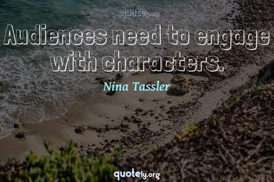 Photo Quote of Audiences need to engage with characters.