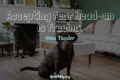 Photo Quote of Accepting fear head-on is freeing.