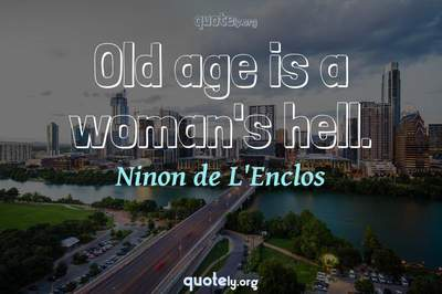 Photo Quote of Old age is a woman's hell.
