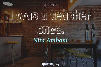 Photo Quote of I was a teacher once.