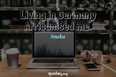 Photo Quote of Living in Germany Africanised me.