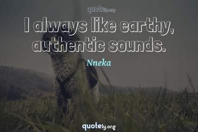 Photo Quote of I always like earthy, authentic sounds.