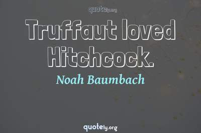 Photo Quote of Truffaut loved Hitchcock.