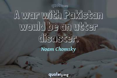 Photo Quote of A war with Pakistan would be an utter disaster.
