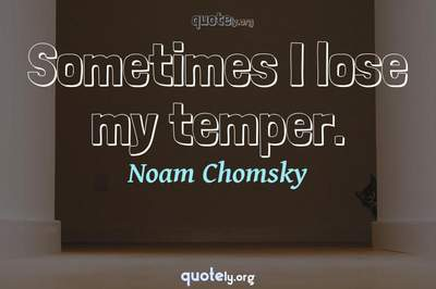 Photo Quote of Sometimes I lose my temper.