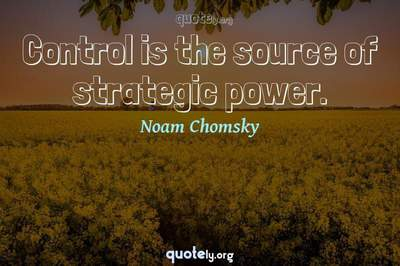 Photo Quote of Control is the source of strategic power.