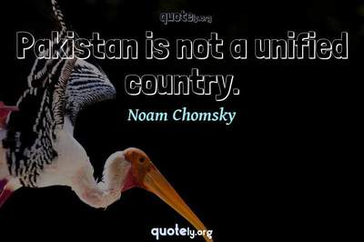 Photo Quote of Pakistan is not a unified country.