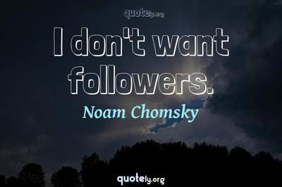 Photo Quote of I don't want followers.
