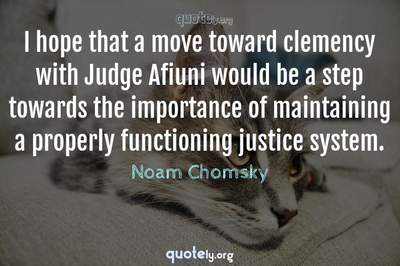 Photo Quote of I hope that a move toward clemency with Judge Afiuni would be a step towards the importance of maintaining a properly functioning justice system.