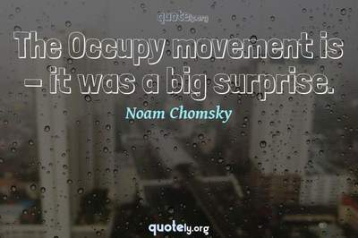 Photo Quote of The Occupy movement is - it was a big surprise.