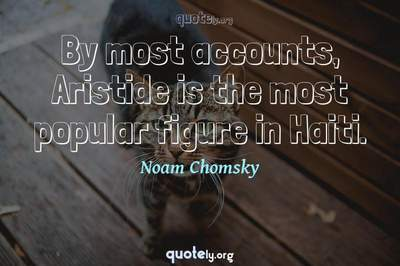 Photo Quote of By most accounts, Aristide is the most popular figure in Haiti.