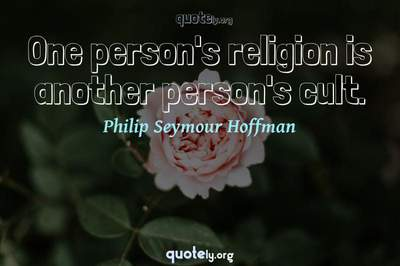 Photo Quote of One person's religion is another person's cult.