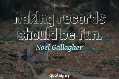 Photo Quote of Making records should be fun.
