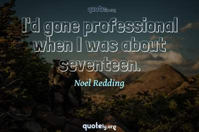 Photo Quote of I'd gone professional when I was about seventeen.