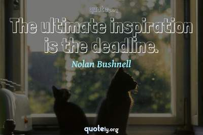 Photo Quote of The ultimate inspiration is the deadline.