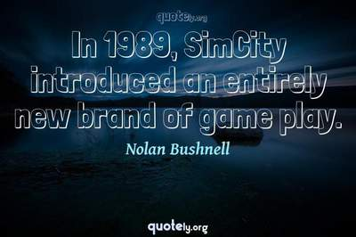 Photo Quote of In 1989, SimCity introduced an entirely new brand of game play.